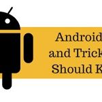 Useful Android Tips And Tricks You Should Know